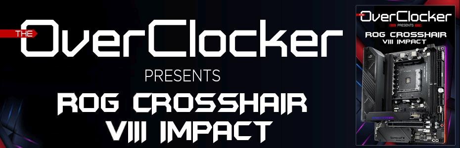 The Overclocker Presents - ROG Crosshair VIII IMPACT